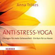 Anti-Stress Yoga - Übungen für mehr Gelassenheit - Ein Kurs für zu Hause