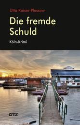 Die fremde Schuld - Köln-Krimi