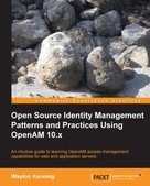 Waylon Kenning: Open Source Identity Management Patterns and Practices Using OpenAM 10.x