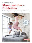 Marianne Botta: Mami werden - fit bleiben