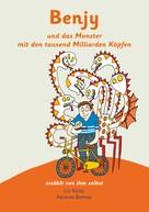 Urs Richle: Benjy und das Monster mit den tausend Milliarden Köpfen - erzählt von ihm selbst - Version Hirntumor, illustriert von Adrienne Barman