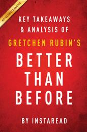 Better Than Before: by Gretchen Rubin | Key Takeaways & Analysis - Mastering the Habits of Our Everyday Lives