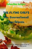 Sebastian Kemper: THE FLYING CHEFS Das Gourmetmenü Carribbean - 6 Gang Gourmet Menü