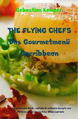 THE FLYING CHEFS Das Gourmetmenü Carribbean - 6 Gang Gourmet Menü