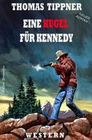 Thomas Tippner: Eine Kugel für Kennedy