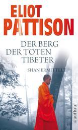 Der Berg der toten Tibeter - Shan ermittelt. Roman