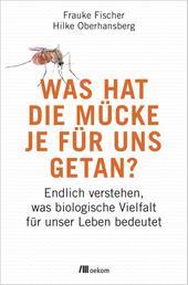 Was hat die Mücke je für uns getan? - Endlich verstehen, was biologische Vielfalt für unser Leben bedeutet