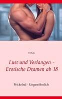 Di Kay: Lust und Verlangen - Erotische Dramen ab 18