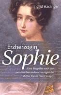 Ingrid Haslinger: Erzherzogin Sophie ★★★★