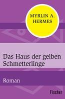 Myrlin A. Hermes: Das Haus der gelben Schmetterlinge