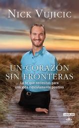 Un corazón sin fronteras - La fe que necesitas para una vida ridiculamente positiva