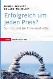 Erfolgreich um jeden Preis? - Ein Erfahrungs- und Arbeitsbuch zu Spiritualität und Management