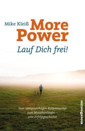 More Power - Lauf Dich frei! - Vom übergewichtigen Kettenraucher zum Marathonläufer - eine Erfolgsgeschichte