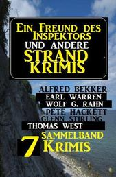 Sammelband 7 Krimis: Ein Freund des Inspektors und andere Strand-Krimis