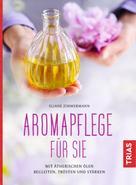 Eliane Zimmermann: Aromapflege für Sie