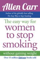 Allen Carr: The Easy Way for Women to Stop Smoking