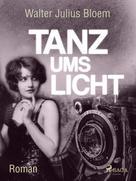 Walter Julius Bloem: Tanz ums Licht