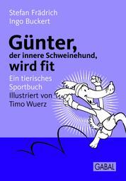 Günter, der innere Schweinehund, wird fit - Ein tierisches Sportbuch