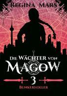 Regina Mars: Die Wächter von Magow - Band 3: Bunkerkoller ★★★★★