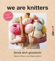 We are knitters - Strick dich glücklich! - Das Buch der Kultmarke - Mit exklusiven Anleitungen