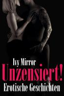 Ivy Mirror: UNZENSIERT! - Storys ab 18, Erotische Geschichten ★★
