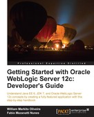 Fabio Mazanatti Nunes: Getting Started with Oracle WebLogic Server 12c: Developer's Guide