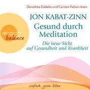 Gesund durch Meditation - Die neue Sicht auf Gesundheit und Krankheit (Gekürzte Fassung)