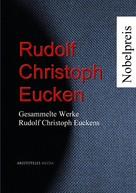 Rudolf Christoph Eucken: Gesammelte Werke Rudolf Christoph Euckens