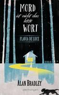 Alan Bradley: Flavia de Luce 8 - Mord ist nicht das letzte Wort ★★★★
