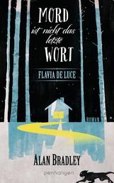 Flavia de Luce 8 - Mord ist nicht das letzte Wort - Roman