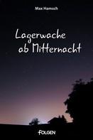 Max Hamsch: Lagerwache ab Mitternacht