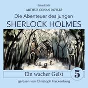 Sherlock Holmes: Ein wacher Geist - Die Abenteuer des jungen Sherlock Holmes, Folge 5 (Ungekürzt)