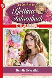 Bettina Fahrenbach Classic 42 – Liebesroman - Nur die Liebe zählt
