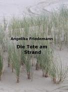Angelika Friedemann: Die Tote am Strand
