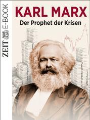 Karl Marx - Der Prophet der Krisen - Ein ZEIT GESCHICHTE-E-Book