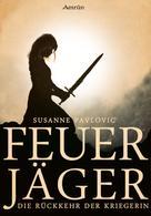 Susanne Pavlovic: Feuerjäger 1: Die Rückkehr der Kriegerin ★★★★
