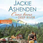 Come Home to Deep River - Alaska Homecoming, Book 1 (Unabridged)