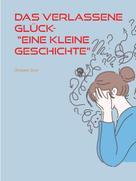 """Christine Stutz: Das verlassene Glück- """"Eine kleine Geschichte"""""""