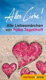 Alles Liebe! - Alle Liebesmärchen von Folke Tegetthoff