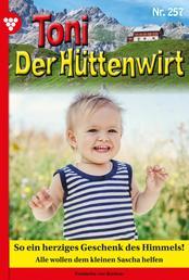 Toni der Hüttenwirt 257 – Heimatroman - So ein herziges Geschenk des Himmels!