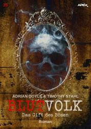 BLUTVOLK, Band 35: DAS GIFT DES BÖSEN - Die große Vampir-Saga von Adrian Doyle & Timothy Stahl