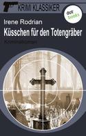 Irene Rodrian: Krimi-Klassiker - Band 5: Küsschen für den Totengräber ★★