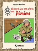 Dietrich Biewald: Episoden aus dem Leben der Pioniere ★★