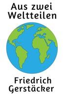 Friedrich Gerstäcker: Aus zwei Weltteilen