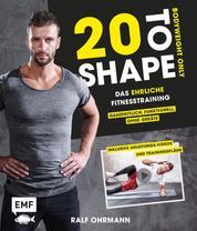 20 to Shape – Bodyweight only - Dein ehrliches Fitnesstraining – Ganzheitlich, funktionell, ohne Geräte