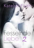 Katelyn Faith: Fesselnde Liebe - Teil 2 ★★★★★