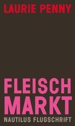 Fleischmarkt - Weibliche Körper im Kapitalismus - Nautilus Flugschrift