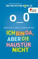 Anna Koch: Ich bin da, aber die Haustür nicht ★★★★