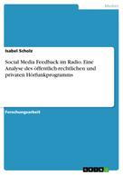 Isabel Scholz: Social Media Feedback im Radio. Eine Analyse des öffentlich-rechtlichen und privaten Hörfunkprogramms