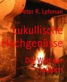 Peter R. Lehman: Lukullische Hochgenüsse
